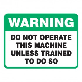 Vehicle Sign - Do Not Operate This Machine Unless Trained To Do So