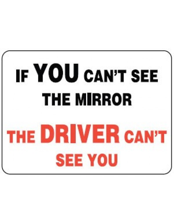 Vehicle Sign - If You Can't See The Mirror The Driver Can't See You