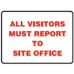 All Visitors Must Report To Site Office Sign Metal - H450mm x W600mm