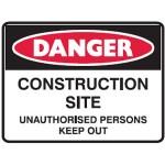 Danger Construction Site Unauthorised Persons Keep Out Sign H450mm x W600mm