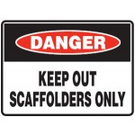 Danger Keep Out Scaffolders Only Sign Metal - H300mm x W450mm