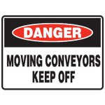 Danger Moving Conveyors Keep Off Sign Metal - H450mm x W600mm