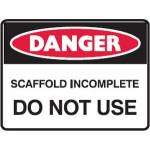 Danger Scaffold Incomplete Sign Metal - H450mm x W600mm
