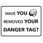 Lockout Sign - Have You Removed Your Danger Tag?