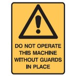 Safety Alert Picto Do Not Operate This Machine Without Guards In Place Sign Metal - H450mm x W600mm