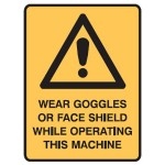 Safety Alert Picto Wear Goggles Or Face Shield While Operating This Machine Sign