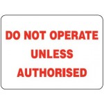 Vehicle Safety Sign - Do Not Operate Unless Authorised