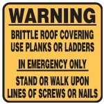 Warning Brittle Roof Covering Use Planks Or Ladders In Emergency Only Stand Or Walk Upon Lines Of Screws Or Nails Sign Metal - H600mm x W600mm